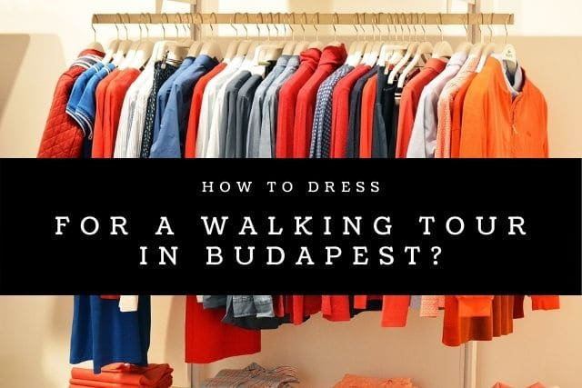 How to dress for a walking tour in Budapest?